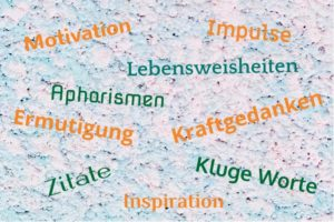 Zitate Aphorismen Lebensweisheiten Kluge Worte - Gestaltung: privat