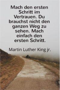 Mach den ersten Schritt im Vertrauen, M. Luther King jr - Gestaltung: privat
