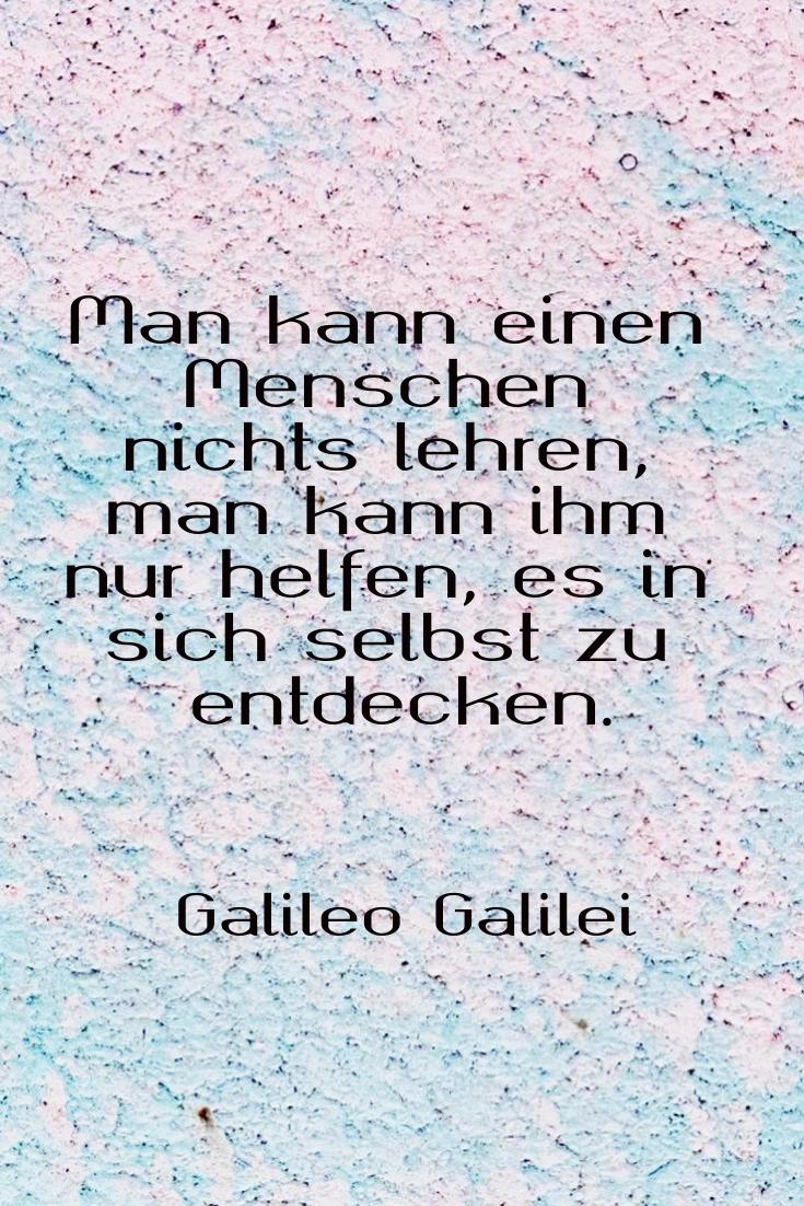 Man kann einen Menschen nichts lehren , G. Galilei - Gestaltung: privat