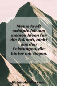 Meine Kraft schöpfe ich aus meinen Ideen, R. Messner - Gestaltung: privat