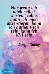 Nur wenn ich mich selbst wertvoll fühle, J. Bucay - Gestaltung: privat