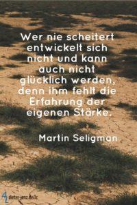 Wer nie scheitert entwickelt sich nicht, M. Seligman - Gestaltung: privat