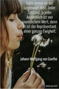 Halte immer an der Gegenwart fest, J.W. v. Goethe - Gestaltung: privat