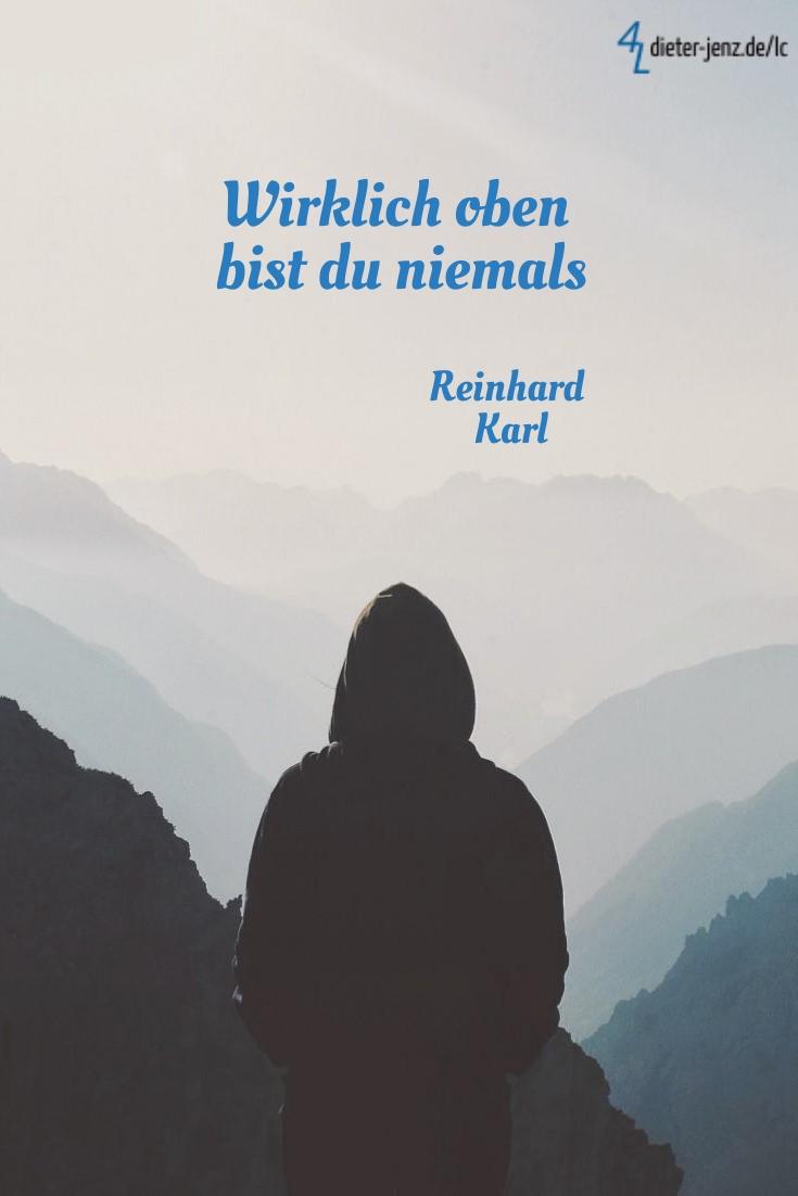 Wirklich oben bist du niemals, R. Karl - Gestaltung: privat