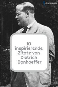 10 inspirierende Zitate von Dietrich Bonhoeffer - Bildquelle: Bundesarchiv_Bild_146-1987-074-16, Gestaltung: privat