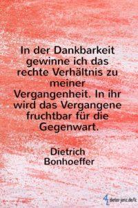 In der Dankbarkeit gewinne ich, D. Bonhoeffer - Gestaltung: privat
