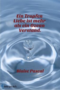 Ein Tropfen Liebe ist mehr, B. Pascal - Gestaltung: privat