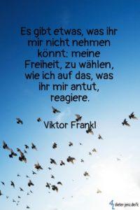 Es gibt etwas, was ihr mir nicht nehmen, V. Frankl - Gestaltung: privat