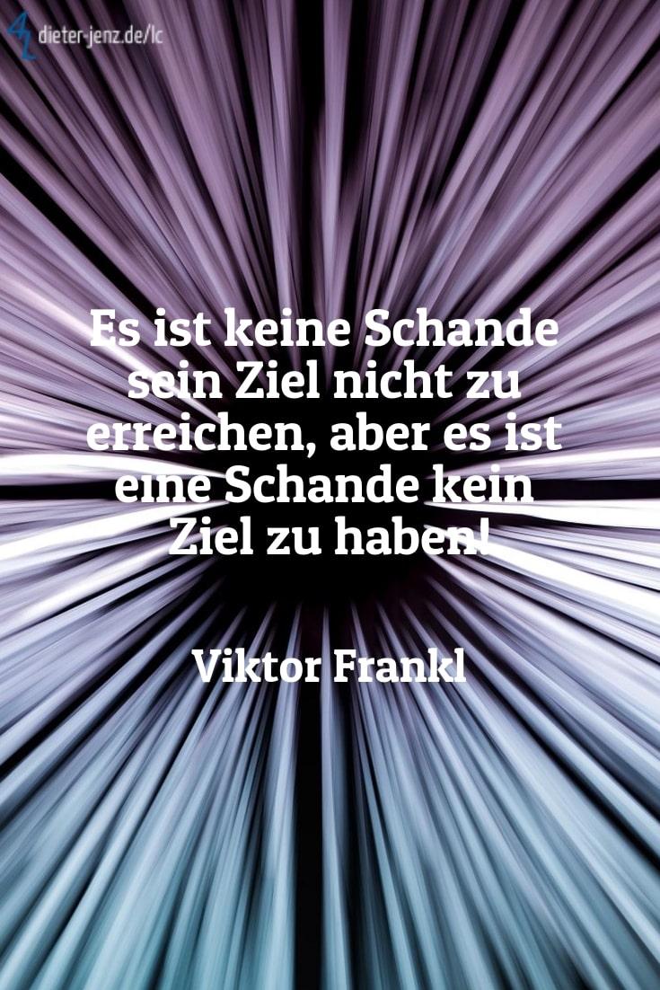 Es ist keine Schande sein Ziel, V. Frankl - Gestaltung: privat