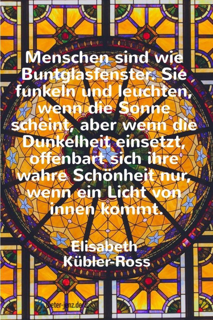 Menschen sind wie Buntglasfenster, E. Kübler-Ross - Gestaltung: privat