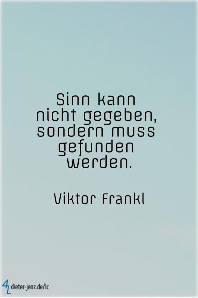 Sinn kann nicht gegeben, V. Frankl - Gestaltung: privat