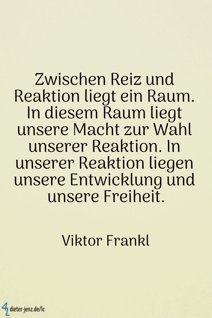 Zwischen Reiz und Reaktion, V. Frankl - Gestaltung: privat