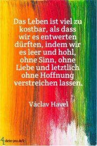 Das Leben ist viel zu kostbar, V. Havel - Gestaltung: privat