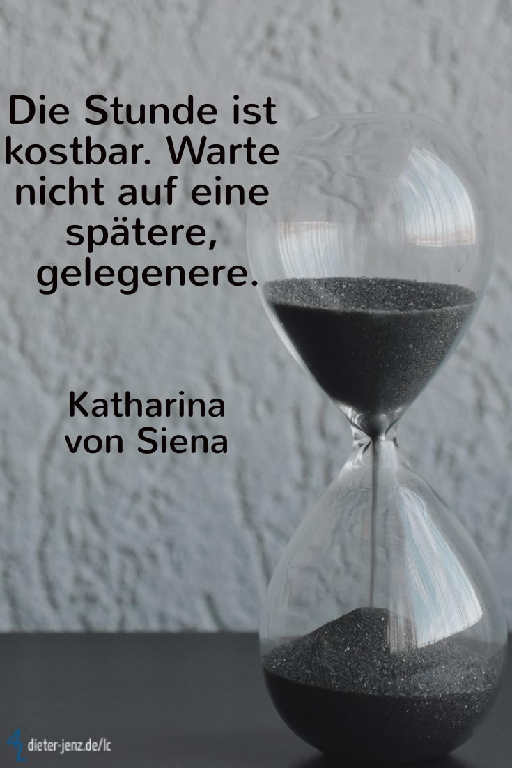 Die Stunde ist kostbar, K. v. Siena - Gestaltung: privat