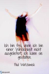Ich bin frei, denn ich bin einer Wirklichkeit, P. Watzlawick - Gestaltung: privat