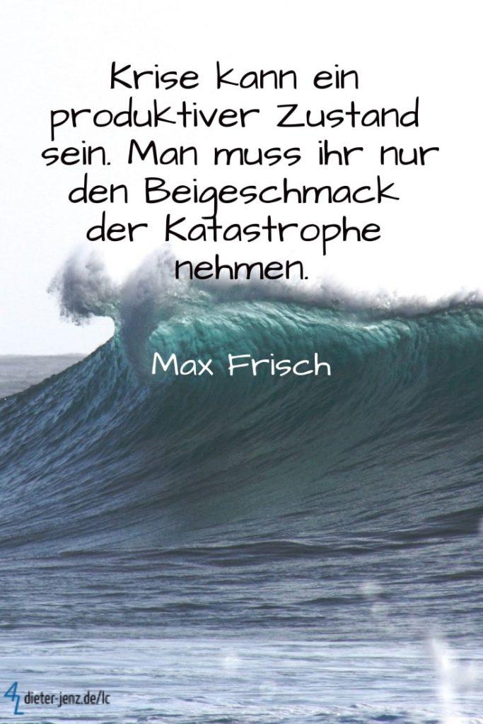 Krise kann ein produktiver Zustand sein, M. Frisch - Gestaltung: privat