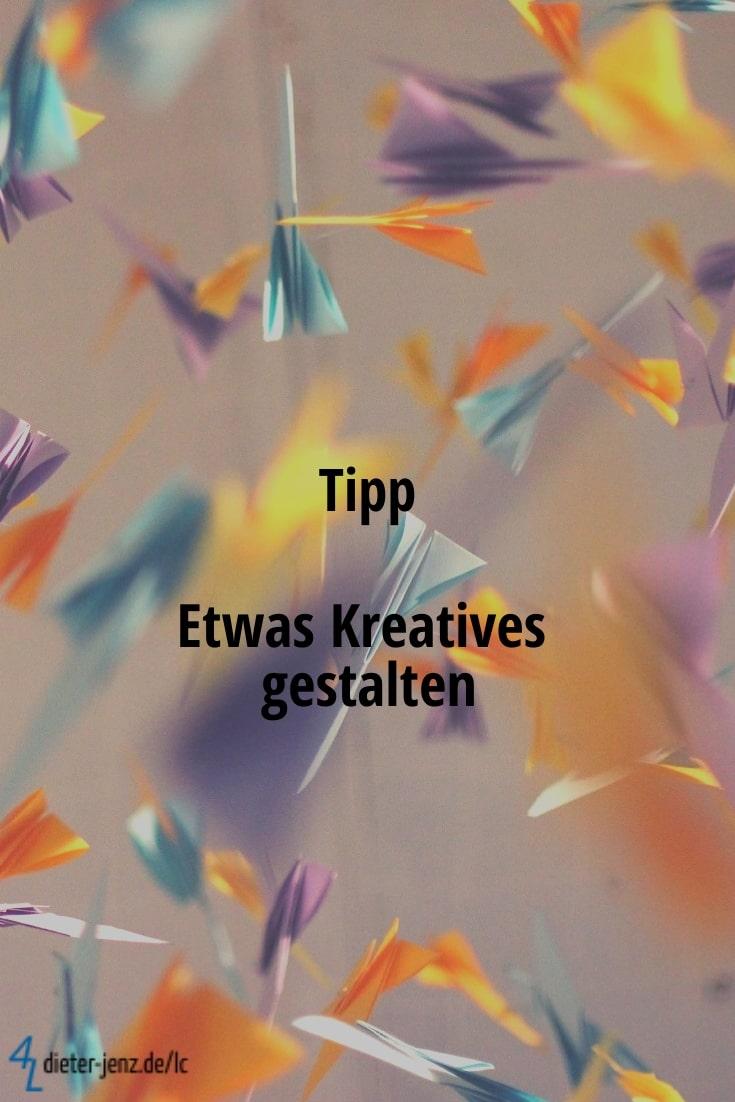 Tipp: Etwas Kreatives Gestalten - Gestaltung: privat