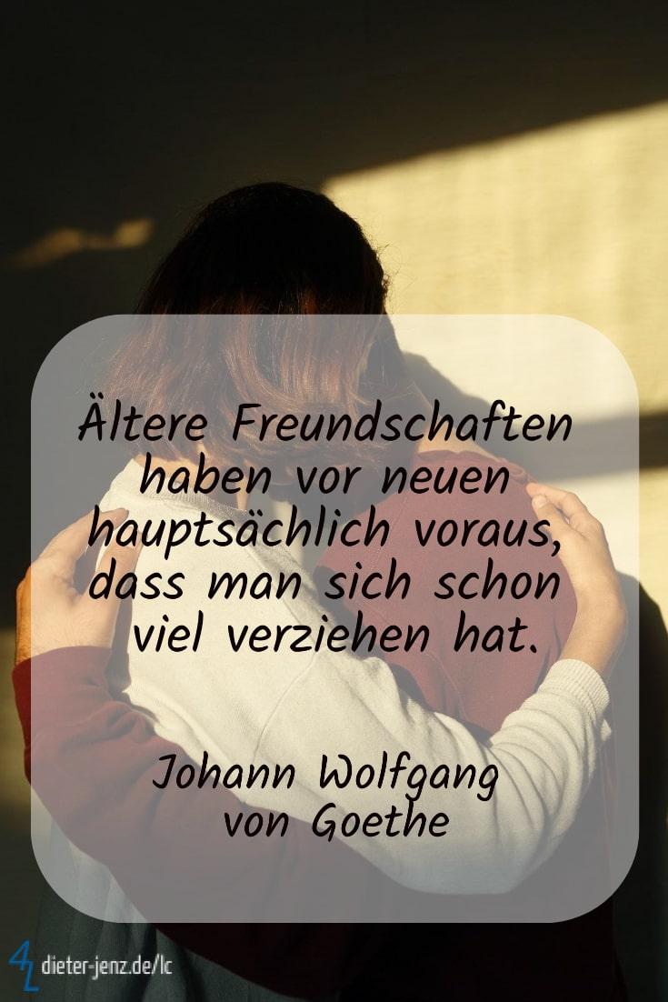 Ältere Freundschaften haben vor neuen voraus, J.W. v. Goethe - Gestaltung: privat