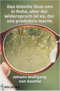 Das Gleiche lässt uns in Ruhe, aber der Widerspruch, J.W. v. Goethe - Gestaltung: privat