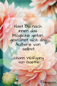 Hast Du nach innen das Mögliche getan, J.W. v. Goethe - Gestaltung: privat