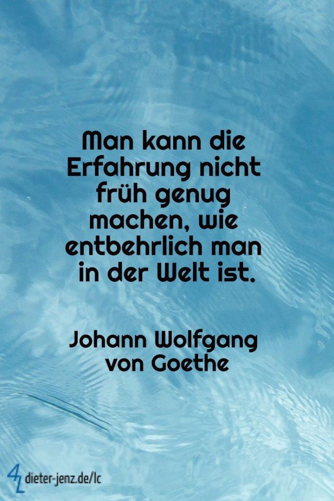 Man kann die Erfahrung nicht früh genug machen, J.W. v. Goethe - Gestaltung: privat