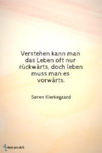 Verstehen kann man das Leben oft nur rückwärts, S. Kierkegaard - Gestaltung: privat