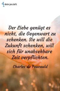Der Liebe genügt es nicht, die Gegenwart zu schenken, C. de Foucauld - Gestaltung: privat