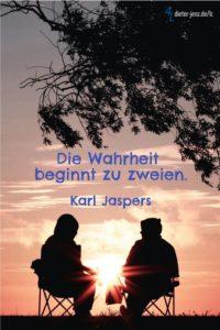 Die Wahrheit beginnt zu zweien, K. Jaspers - Gestaltung: privat
