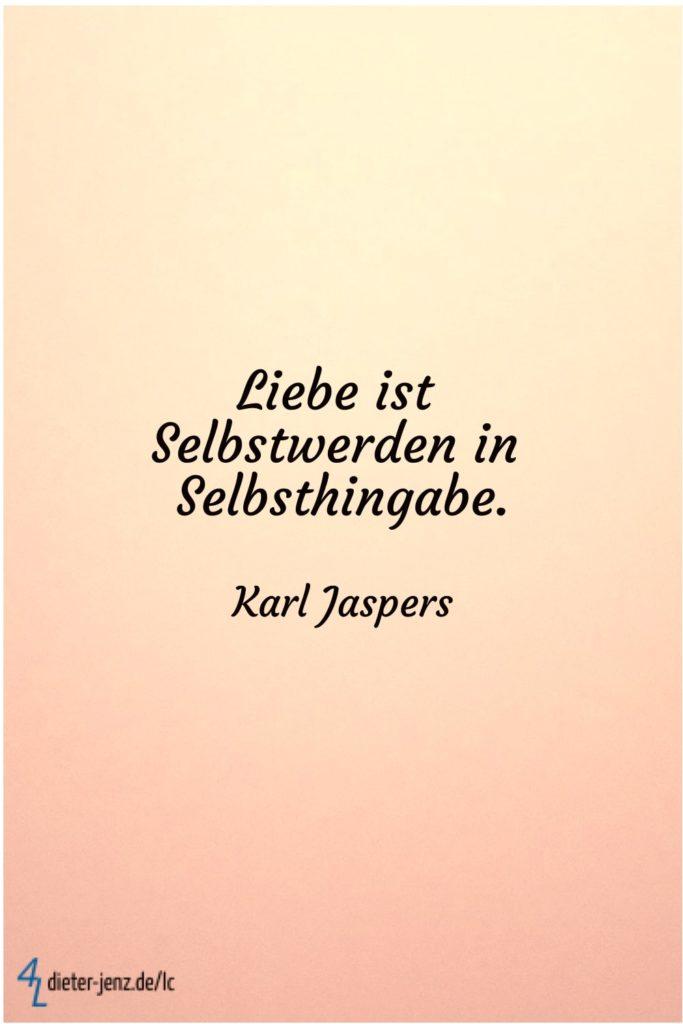 Liebe ist Selbstwerden in Selbsthingabe, K. Jaspers - Gestaltung: privat
