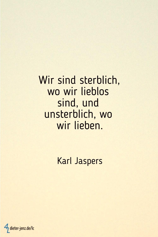 Wir sind sterblich, wo wir lieblos sind, und unsterblich, wo wir lieben, K. Jaspers - Gestaltung: privat